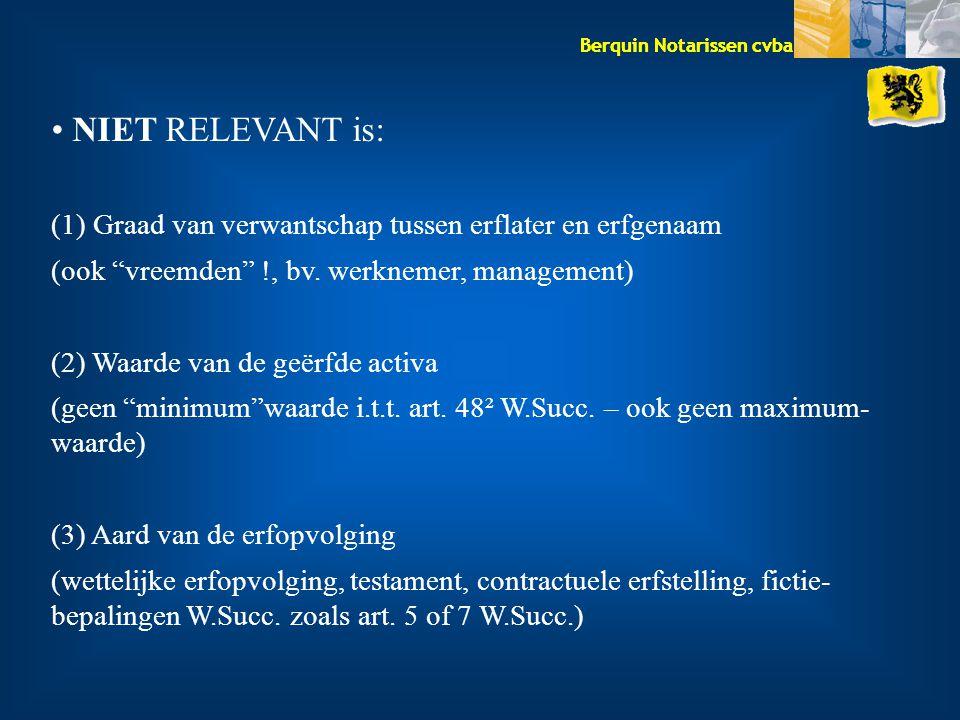NIET RELEVANT is: (1) Graad van verwantschap tussen erflater en erfgenaam. (ook vreemden !, bv. werknemer, management)