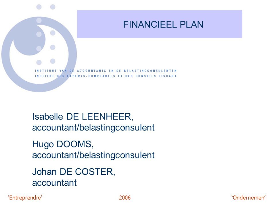 FINANCIEEL PLAN Isabelle DE LEENHEER, accountant/belastingconsulent. Hugo DOOMS, accountant/belastingconsulent.