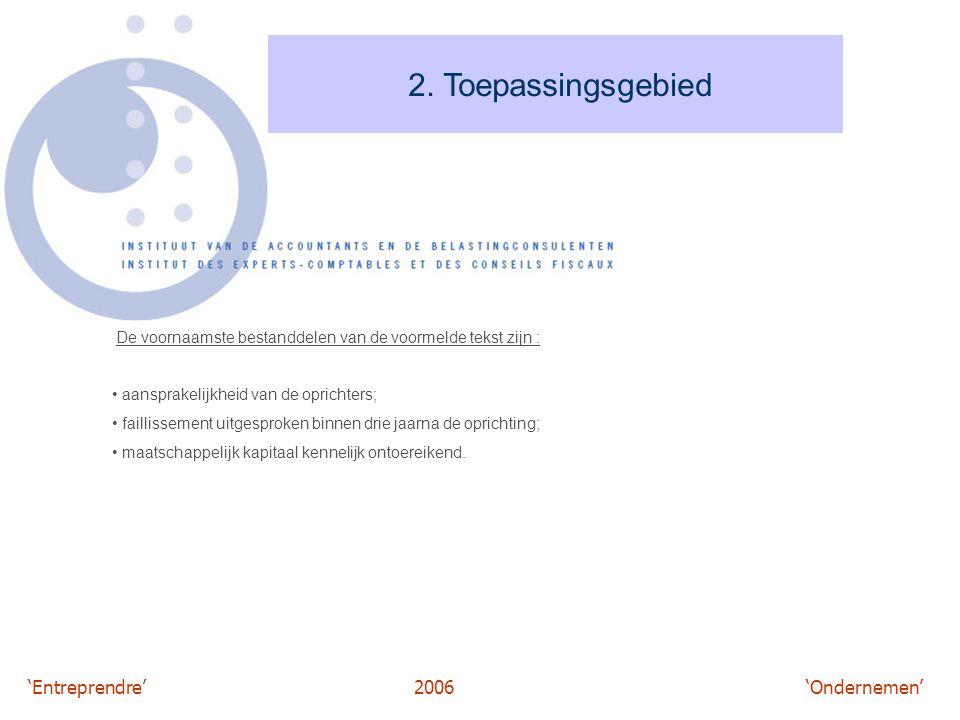 2. Toepassingsgebied De voornaamste bestanddelen van de voormelde tekst zijn : aansprakelijkheid van de oprichters;
