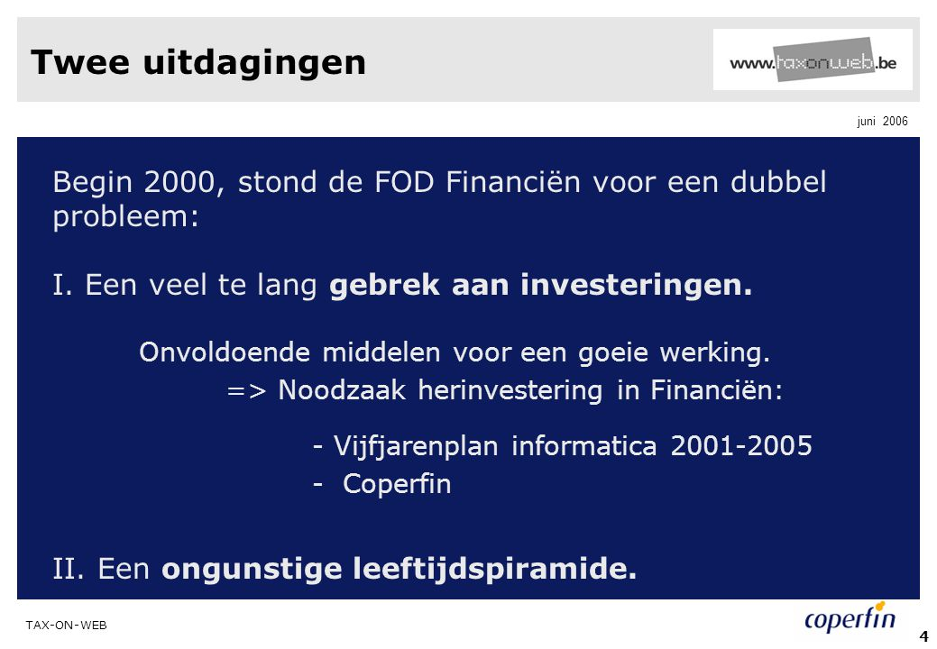Twee uitdagingen Begin 2000, stond de FOD Financiën voor een dubbel probleem: I. Een veel te lang gebrek aan investeringen.