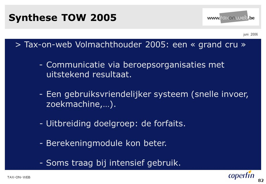 Synthese TOW 2005 > Tax-on-web Volmachthouder 2005: een « grand cru » Communicatie via beroepsorganisaties met uitstekend resultaat.