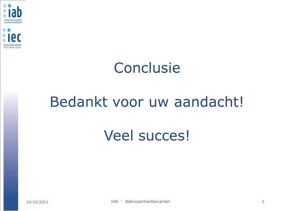 Conclusie Bedankt voor uw aandacht! Veel succes!