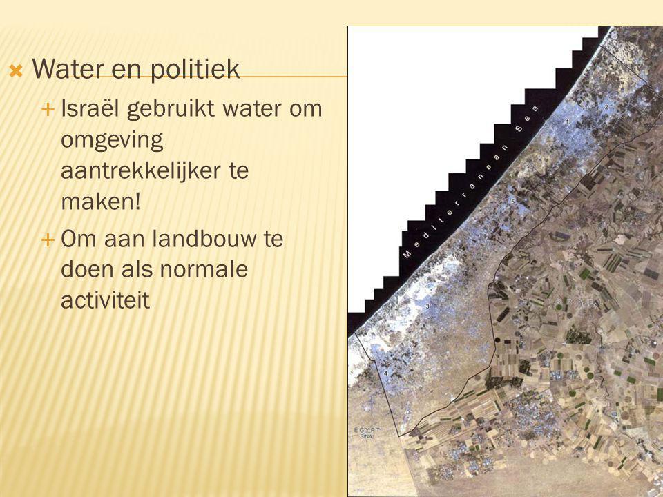 Water en politiek Israël gebruikt water om omgeving aantrekkelijker te maken.