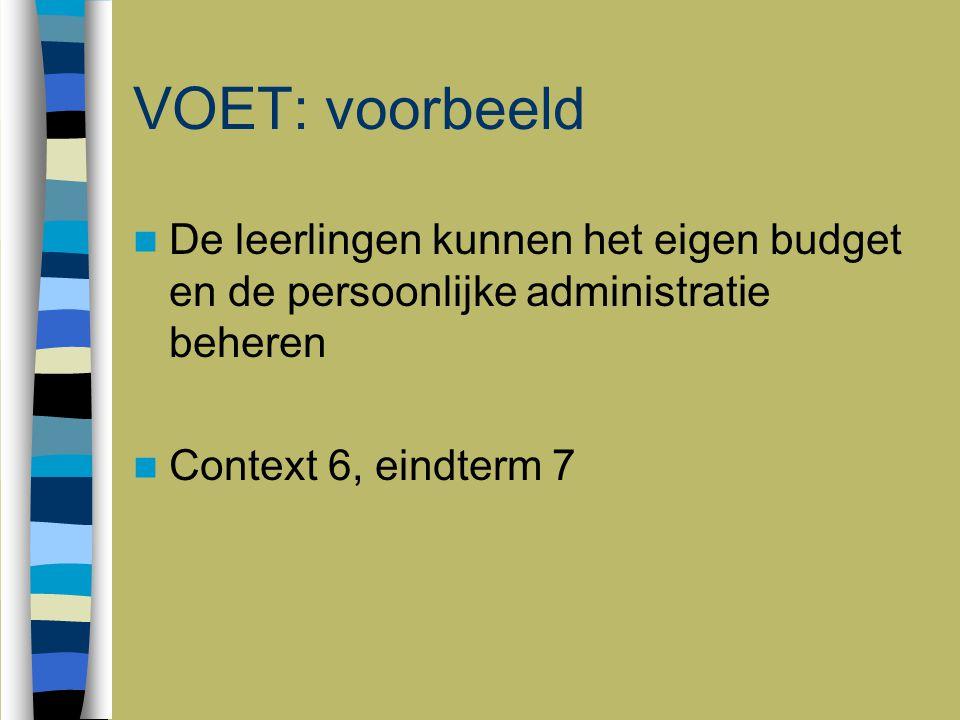 5 juni 2009 VOET: voorbeeld. De leerlingen kunnen het eigen budget en de persoonlijke administratie beheren.
