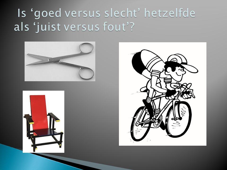Is 'goed versus slecht' hetzelfde als 'juist versus fout'