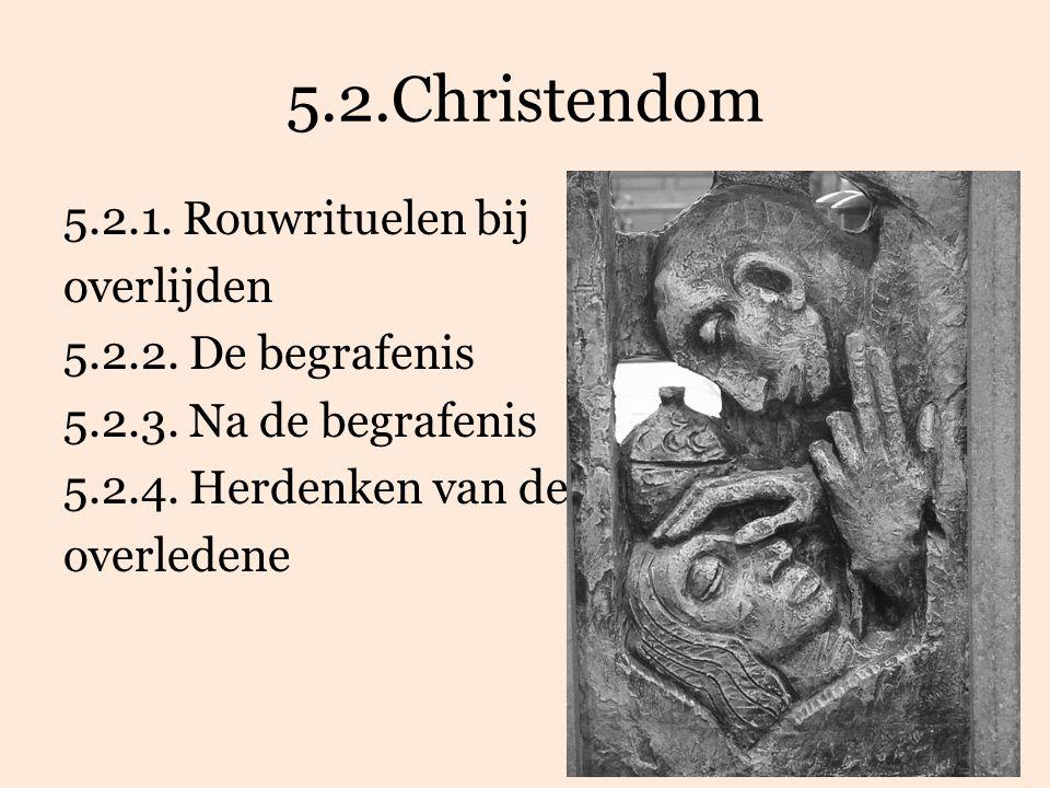 5.2.Christendom 5.2.1. Rouwrituelen bij overlijden 5.2.2.