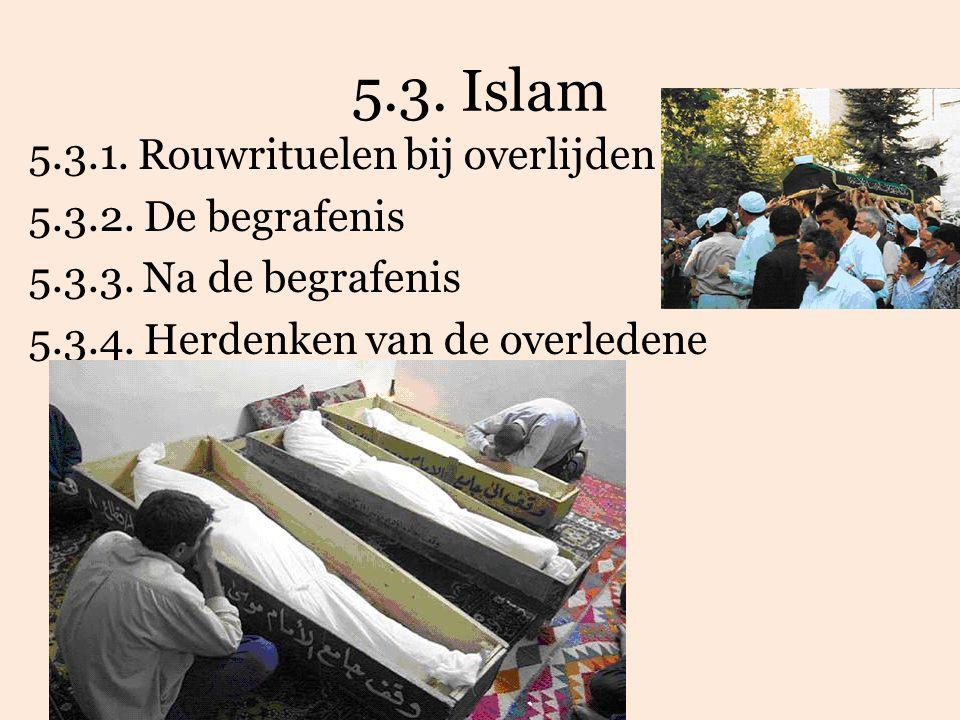 5. 3. 1. Rouwrituelen bij overlijden 5. 3. 2. De begrafenis 5. 3. 3