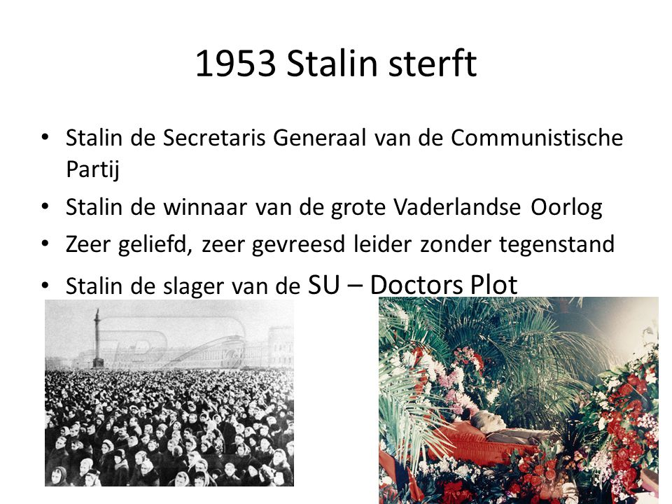 1953 Stalin sterft Stalin de Secretaris Generaal van de Communistische Partij. Stalin de winnaar van de grote Vaderlandse Oorlog.