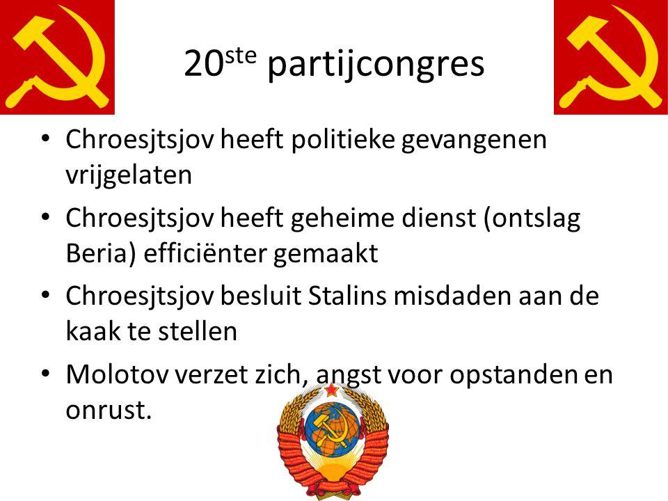 20ste partijcongres Chroesjtsjov heeft politieke gevangenen vrijgelaten. Chroesjtsjov heeft geheime dienst (ontslag Beria) efficiënter gemaakt.