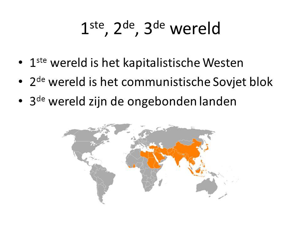 1ste, 2de, 3de wereld 1ste wereld is het kapitalistische Westen