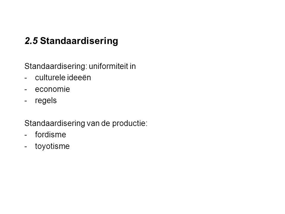 2.5 Standaardisering Standaardisering: uniformiteit in