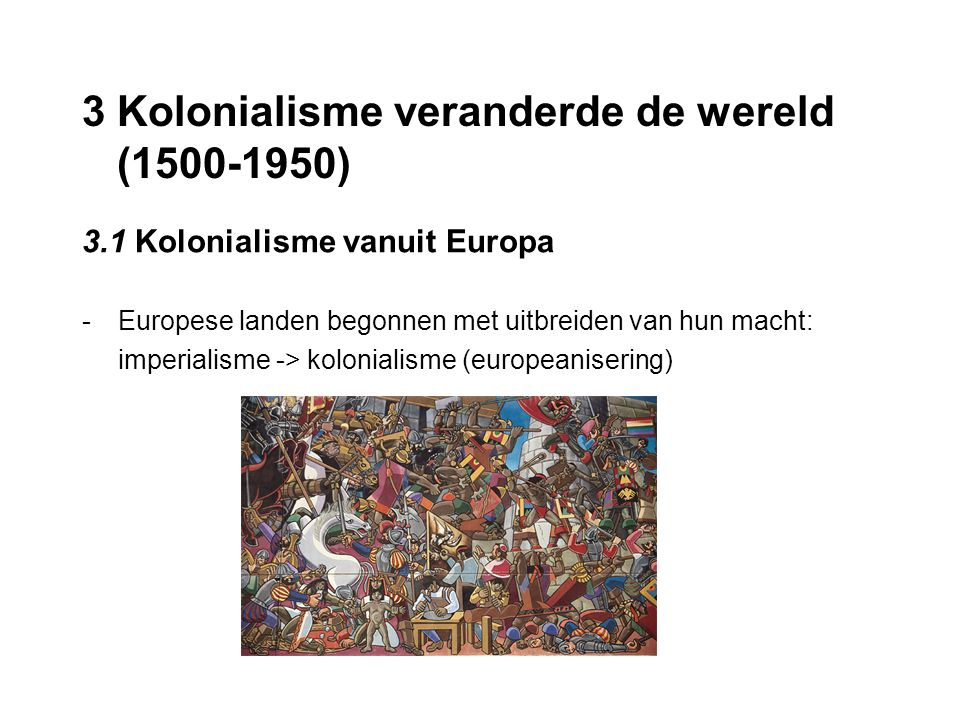 3 Kolonialisme veranderde de wereld (1500-1950)