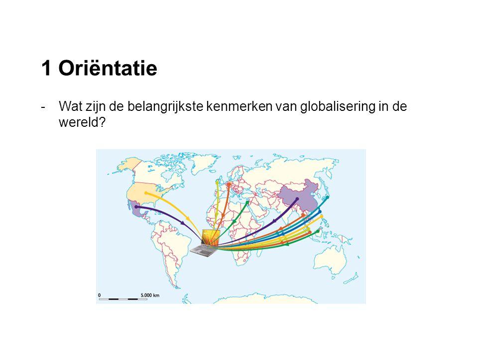 1 Oriëntatie - Wat zijn de belangrijkste kenmerken van globalisering in de wereld