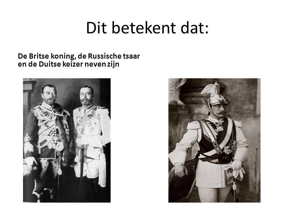 Dit betekent dat: De Britse koning, de Russische tsaar en de Duitse keizer neven zijn