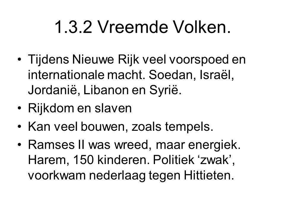 1.3.2 Vreemde Volken. Tijdens Nieuwe Rijk veel voorspoed en internationale macht. Soedan, Israël, Jordanië, Libanon en Syrië.