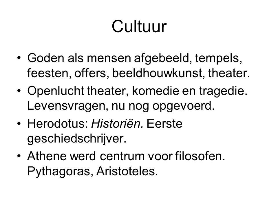 Cultuur Goden als mensen afgebeeld, tempels, feesten, offers, beeldhouwkunst, theater.