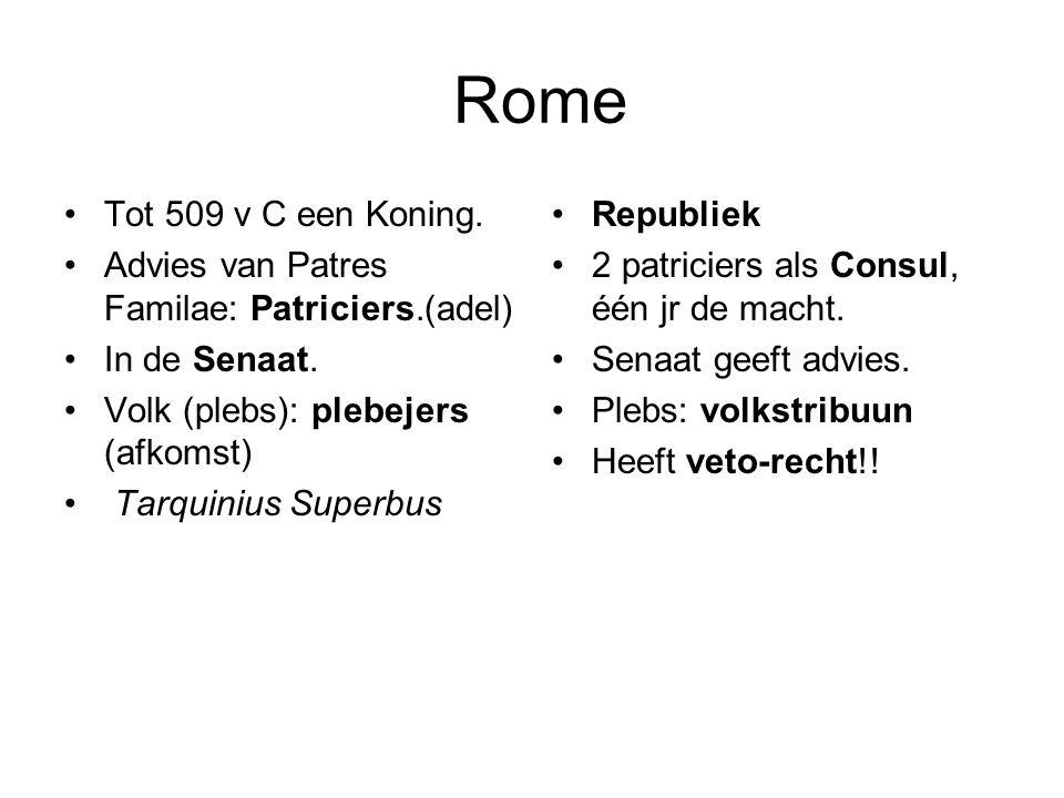 Rome Tot 509 v C een Koning. Advies van Patres Familae: Patriciers.(adel) In de Senaat. Volk (plebs): plebejers (afkomst)