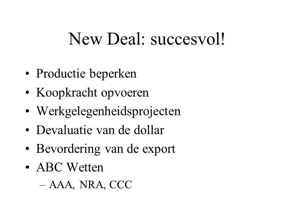 New Deal: succesvol! Productie beperken Koopkracht opvoeren