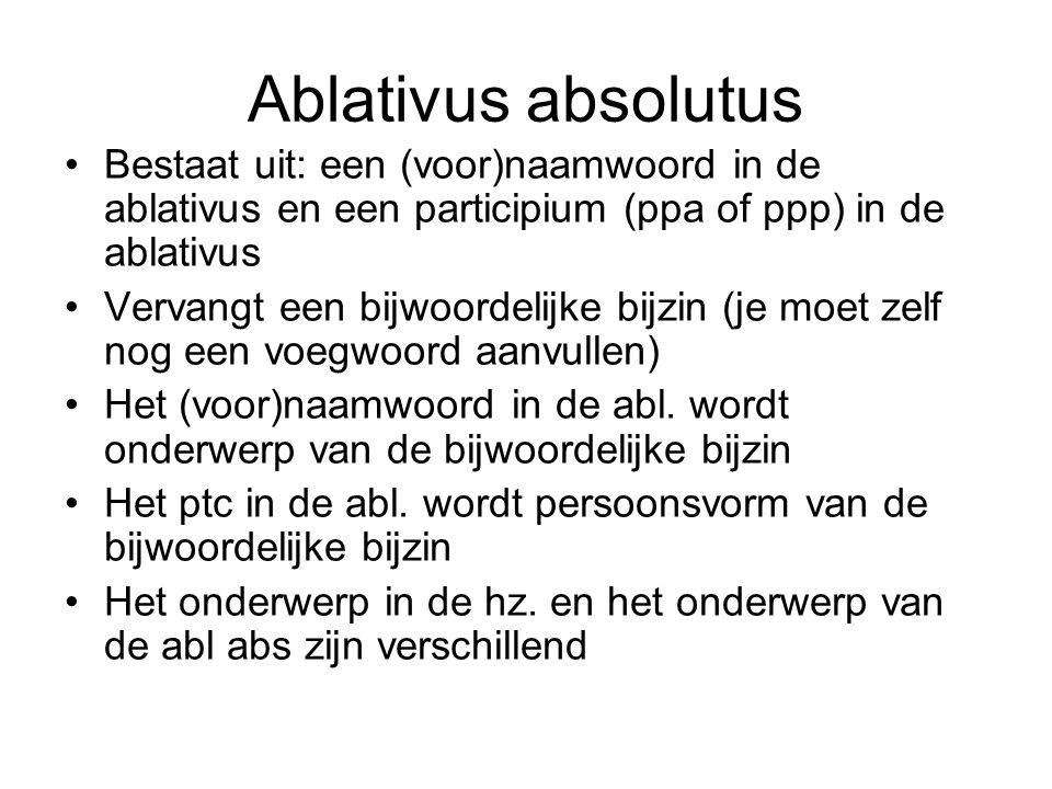 Ablativus absolutus Bestaat uit: een (voor)naamwoord in de ablativus en een participium (ppa of ppp) in de ablativus.