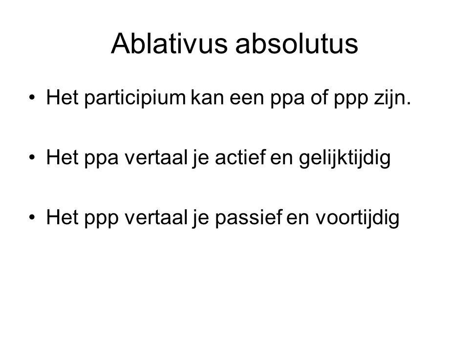 Ablativus absolutus Het participium kan een ppa of ppp zijn.