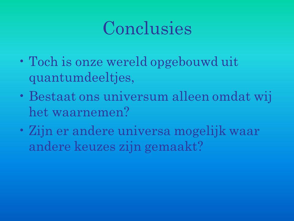 Conclusies Toch is onze wereld opgebouwd uit quantumdeeltjes,