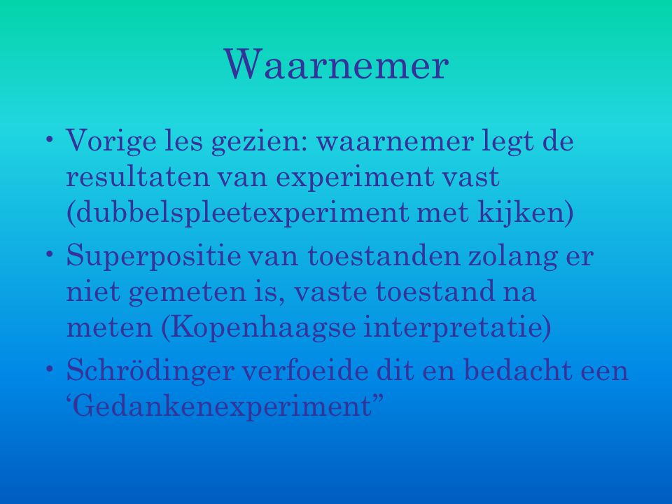 Waarnemer Vorige les gezien: waarnemer legt de resultaten van experiment vast (dubbelspleetexperiment met kijken)
