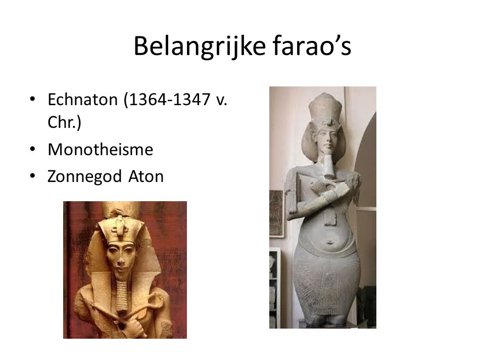 Belangrijke farao's Echnaton (1364-1347 v. Chr.) Monotheisme