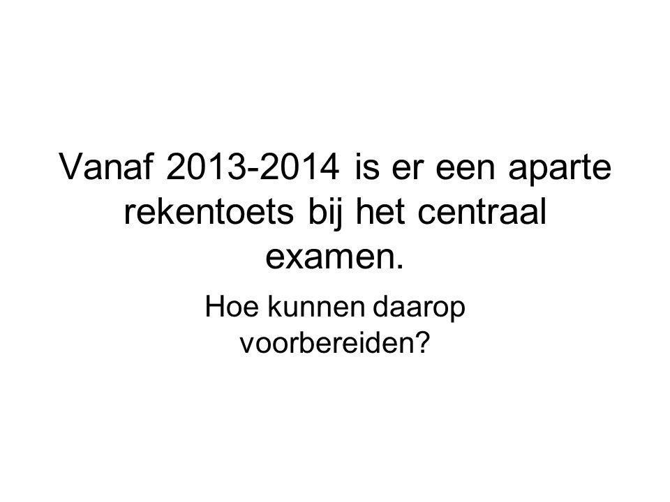 Vanaf 2013-2014 is er een aparte rekentoets bij het centraal examen.