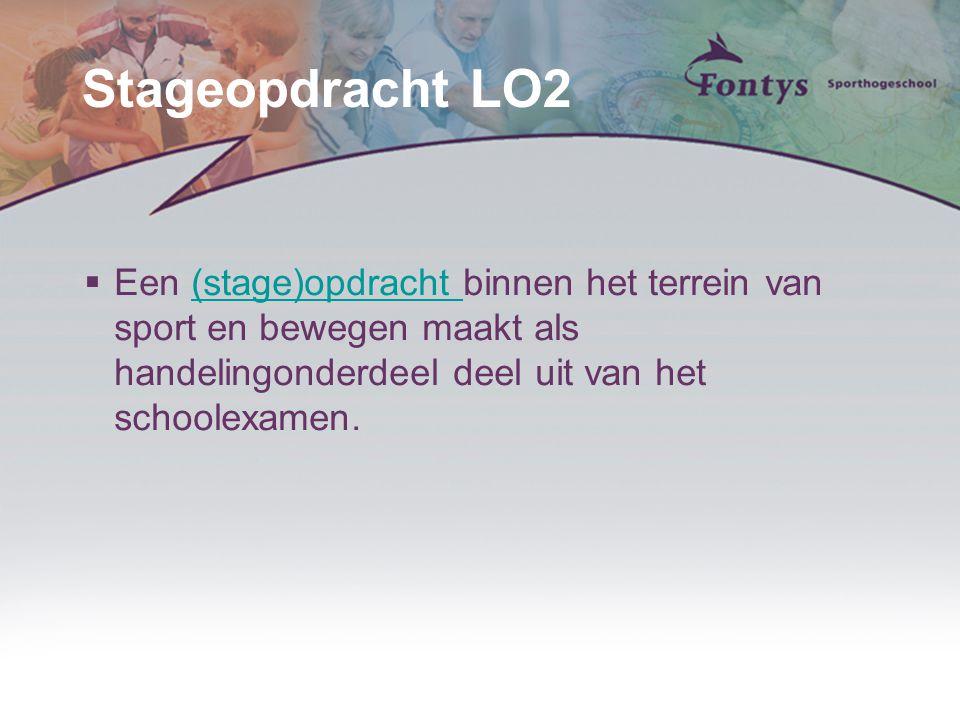 Stageopdracht LO2 Een (stage)opdracht binnen het terrein van sport en bewegen maakt als handelingonderdeel deel uit van het schoolexamen.