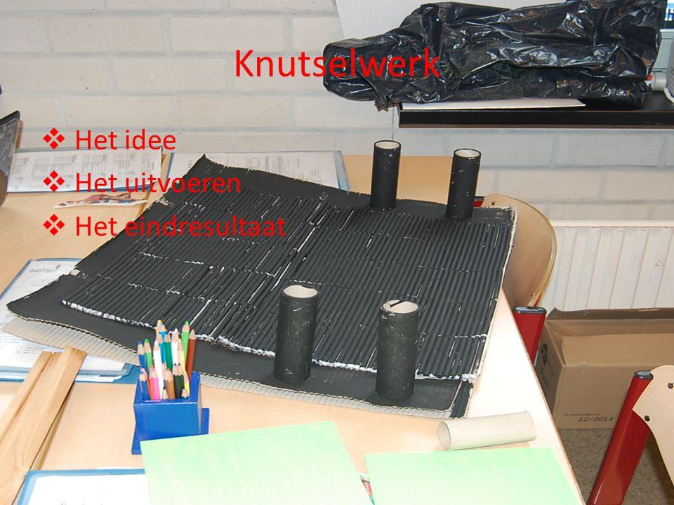 Knutselwerk Het idee Het uitvoeren Het eindresultaat