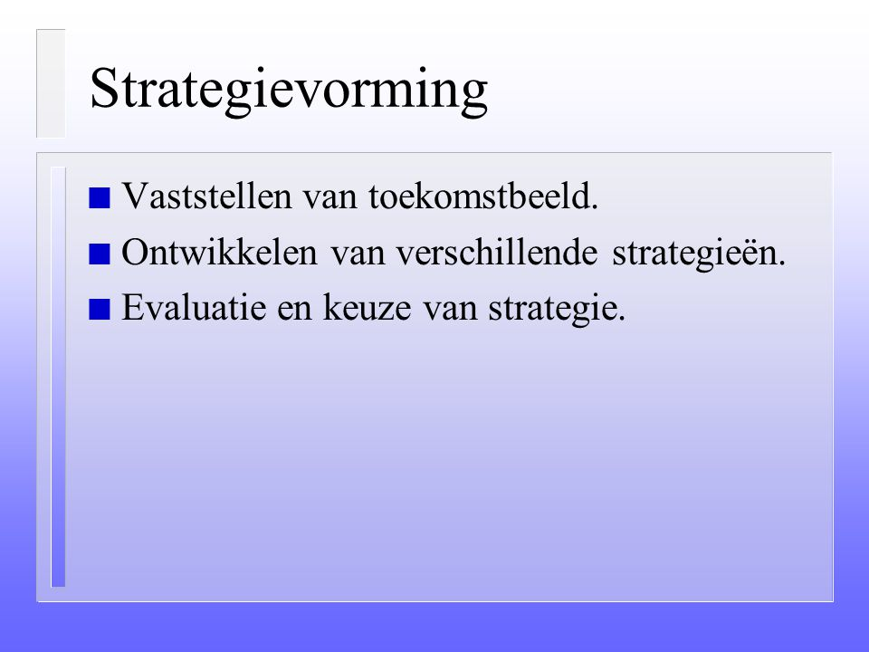 Strategievorming Vaststellen van toekomstbeeld.