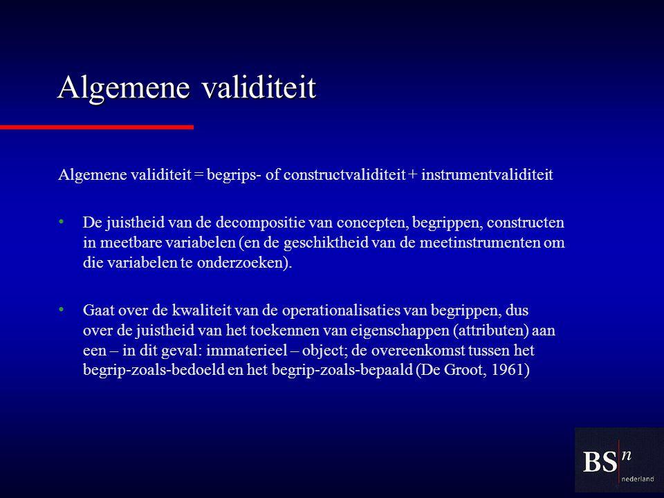 Algemene validiteit Algemene validiteit = begrips- of constructvaliditeit + instrumentvaliditeit.