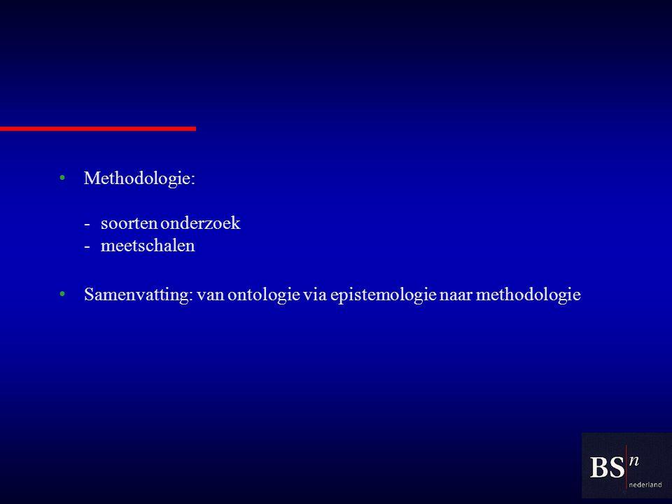 Methodologie: - soorten onderzoek - meetschalen