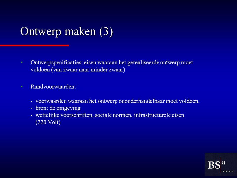 Ontwerp maken (3) Ontwerpspecificaties: eisen waaraan het gerealiseerde ontwerp moet voldoen (van zwaar naar minder zwaar)