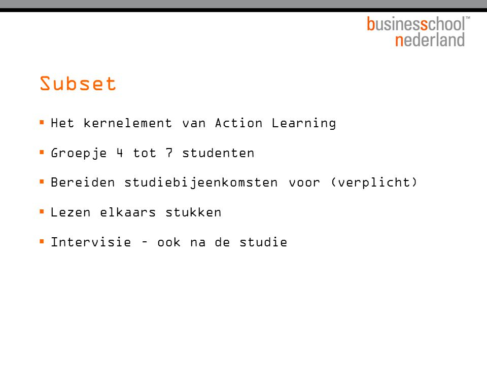 Subset Het kernelement van Action Learning Groepje 4 tot 7 studenten