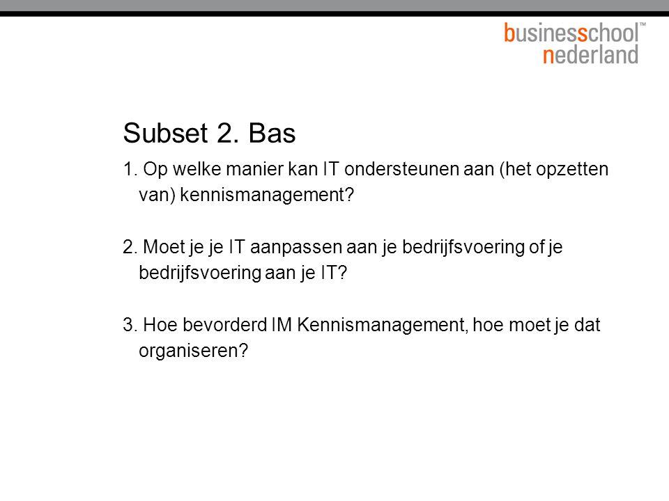 Titel presentatie Subset 2. Bas. 1. Op welke manier kan IT ondersteunen aan (het opzetten van) kennismanagement