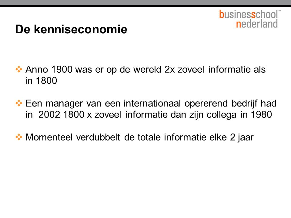 Titel presentatie De kenniseconomie. Anno 1900 was er op de wereld 2x zoveel informatie als. in 1800.