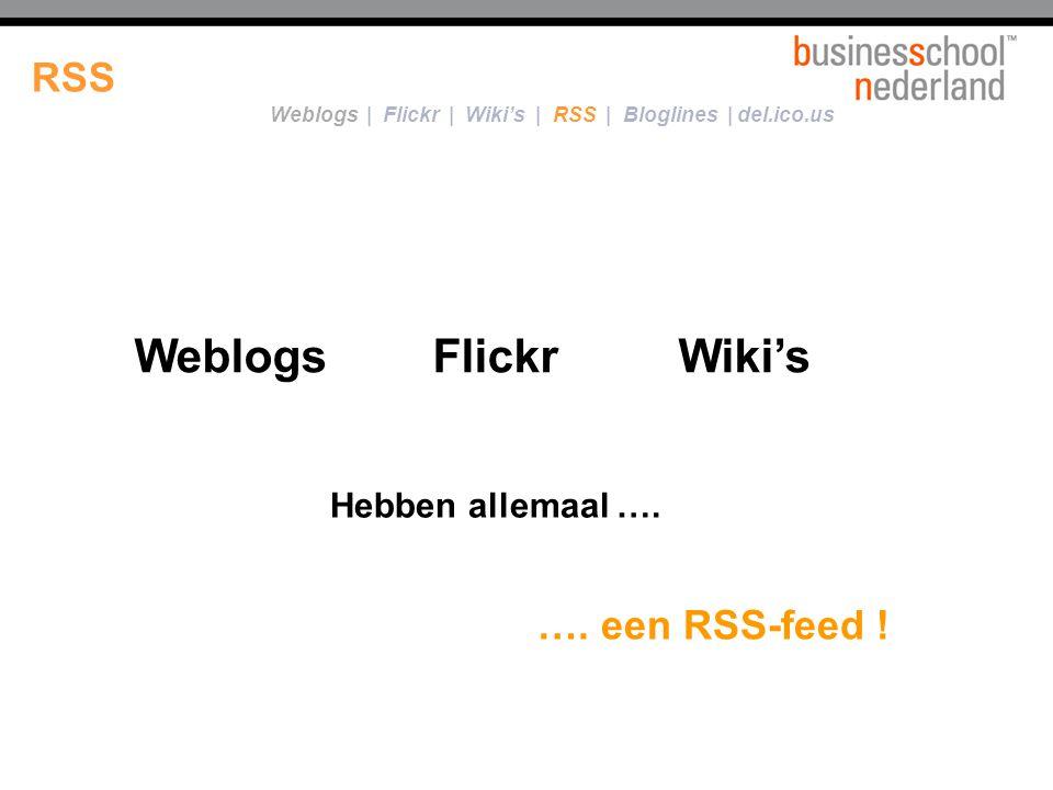 Weblogs Flickr Wiki's RSS …. een RSS-feed ! Hebben allemaal ….