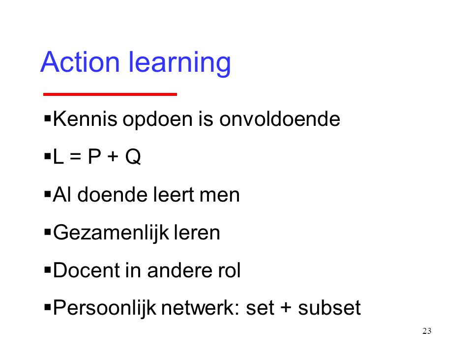 Action learning Kennis opdoen is onvoldoende L = P + Q