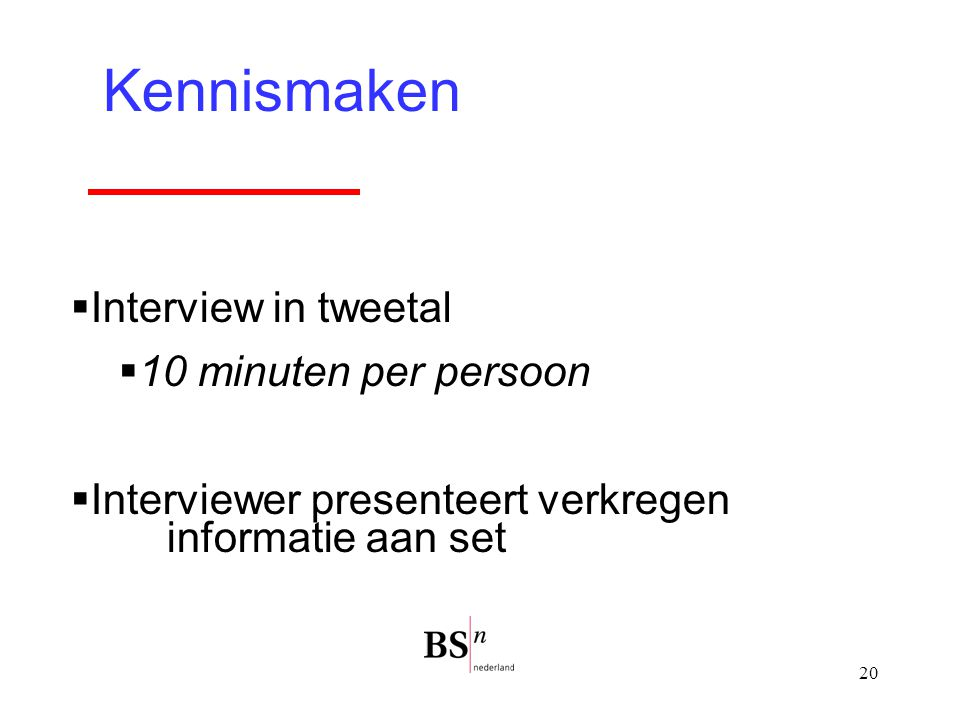 Kennismaken Interview in tweetal 10 minuten per persoon