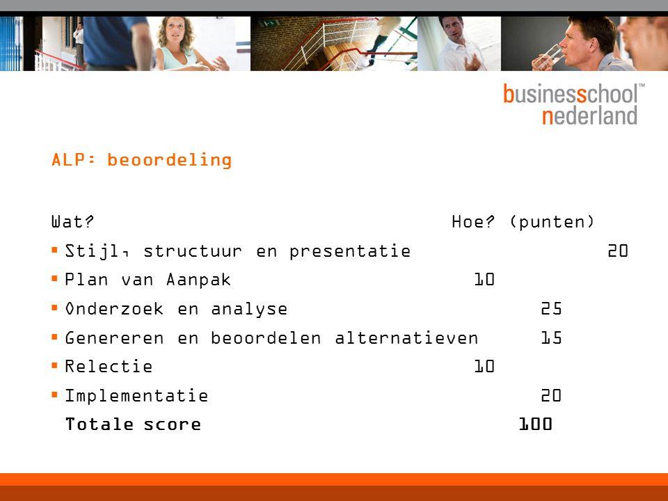 ALP: beoordeling Wat Hoe (punten) Stijl, structuur en presentatie 20. Plan van Aanpak 10.