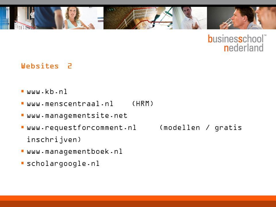 Websites 2 www.kb.nl. www.menscentraal.nl (HRM) www.managementsite.net. www.requestforcomment.nl (modellen / gratis inschrijven)