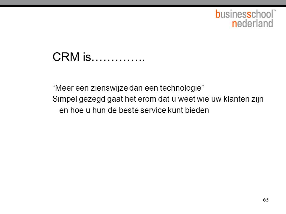 CRM is………….. Meer een zienswijze dan een technologie
