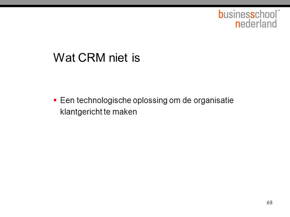 Wat CRM niet is Een technologische oplossing om de organisatie klantgericht te maken