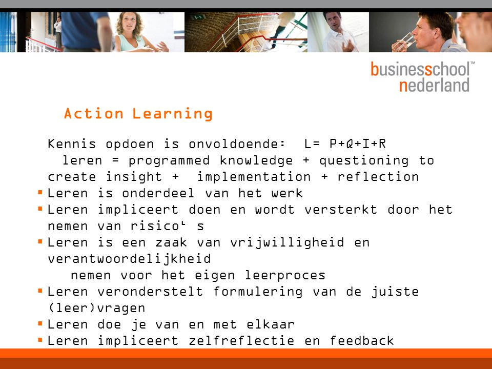 Action Learning Kennis opdoen is onvoldoende: L= P+Q+I+R