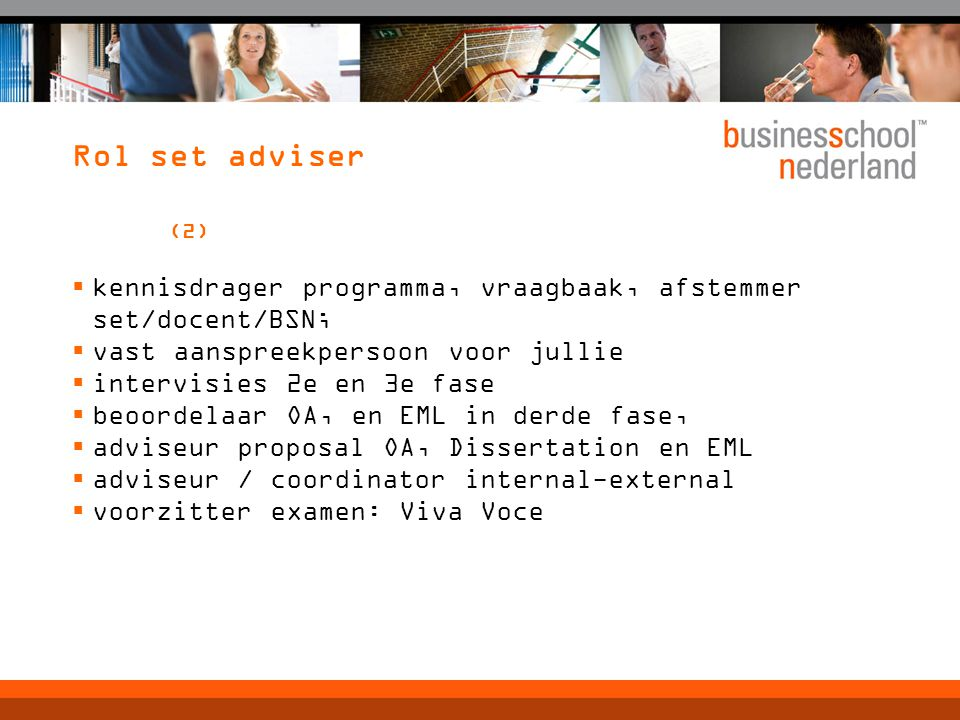Rol set adviser (2) kennisdrager programma, vraagbaak, afstemmer set/docent/BSN; vast aanspreekpersoon voor jullie.