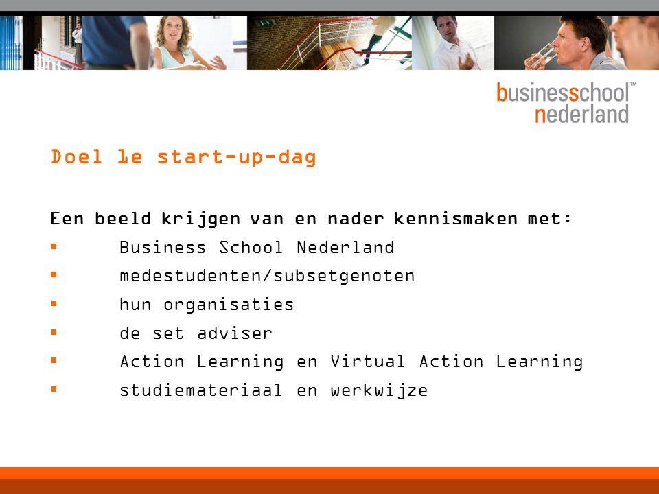 Doel 1e start-up-dag Een beeld krijgen van en nader kennismaken met: