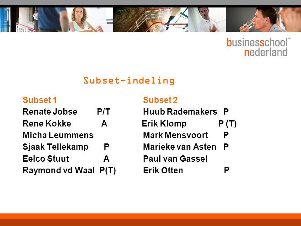 Subset-indeling Subset 1 Subset 2 Renate Jobse P/T Huub Rademakers P