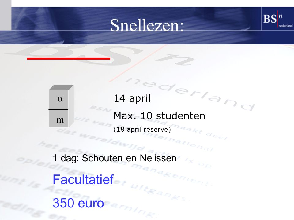 Snellezen: Facultatief 350 euro o 14 april Max. 10 studenten m