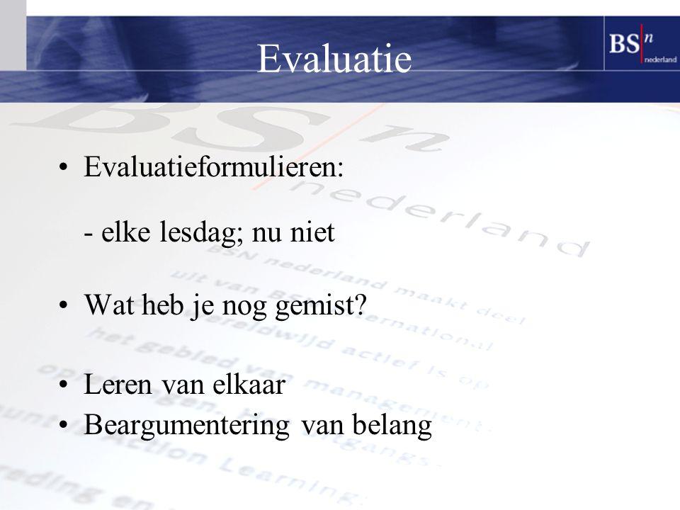 Evaluatie Evaluatieformulieren: - elke lesdag; nu niet